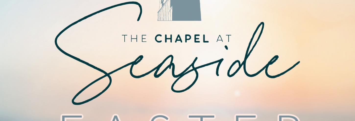 SEASIDE FL CHAPEL EASTER SERVICES